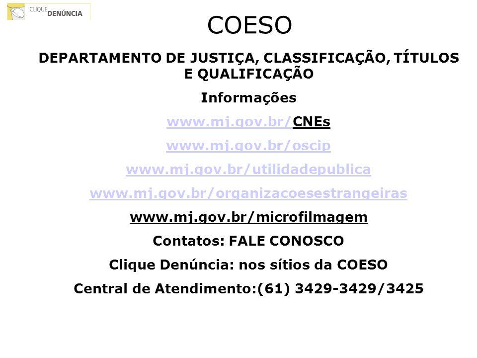 COESO DEPARTAMENTO DE JUSTIÇA, CLASSIFICAÇÃO, TÍTULOS E QUALIFICAÇÃO Informações www.mj.gov.br/www.mj.gov.br/CNEs www.mj.gov.br/oscip www.mj.gov.br/ut