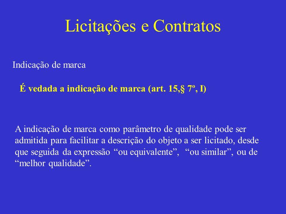 Licitações e Contratos Indicação de marca Exemplos: Nos processos licitatórios, observe a vedação à preferência de marcas...