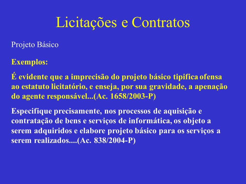 Licitações e Contratos Projeto Executivo Faz o detalhamento do projeto básico, não podendo alterar o seu objeto.