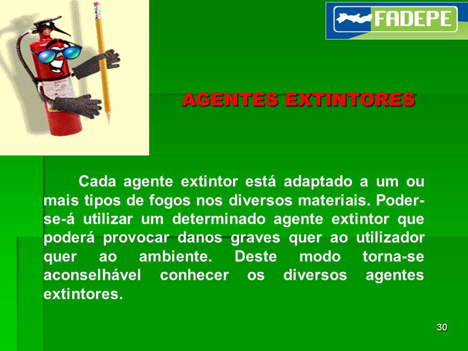 30 Cada agente extintor está adaptado a um ou mais tipos de fogos nos diversos materiais. Poder- se-á utilizar um determinado agente extintor que pode