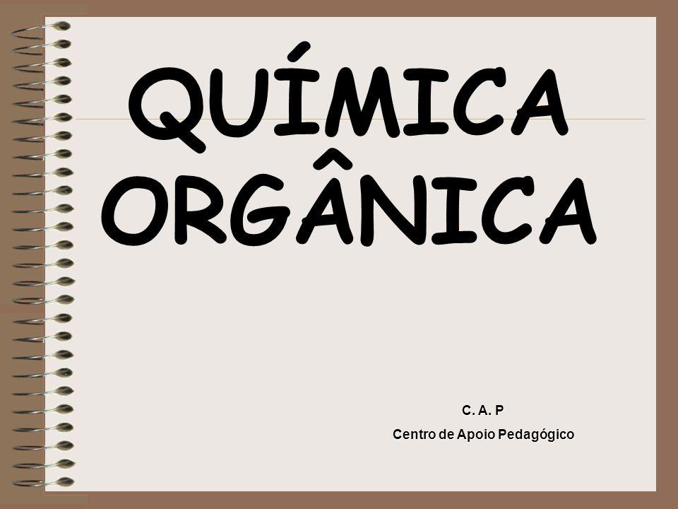 QUÍMICA ORGÂNICA C. A. P Centro de Apoio Pedagógico