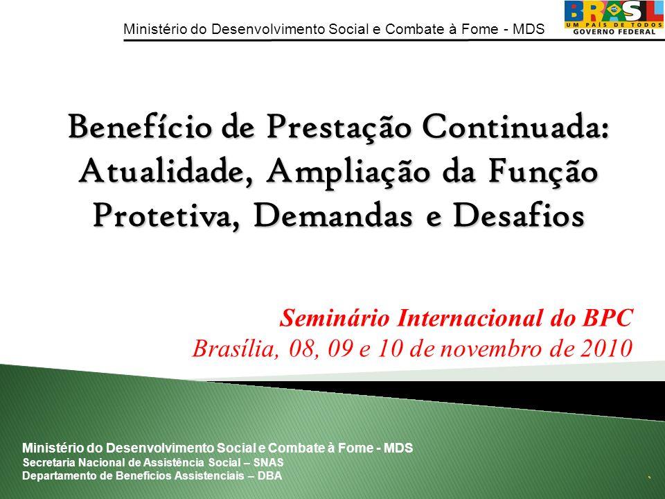 Ministério do Desenvolvimento Social e Combate à Fome - MDS Benefício de Prestação Continuada: Atualidade, Ampliação da Função Protetiva, Demandas e D