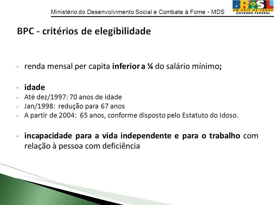 Ministério do Desenvolvimento Social e Combate à Fome - MDS renda mensal per capita inferior a ¼ do salário mínimo; idade Até dez/1997: 70 anos de ida