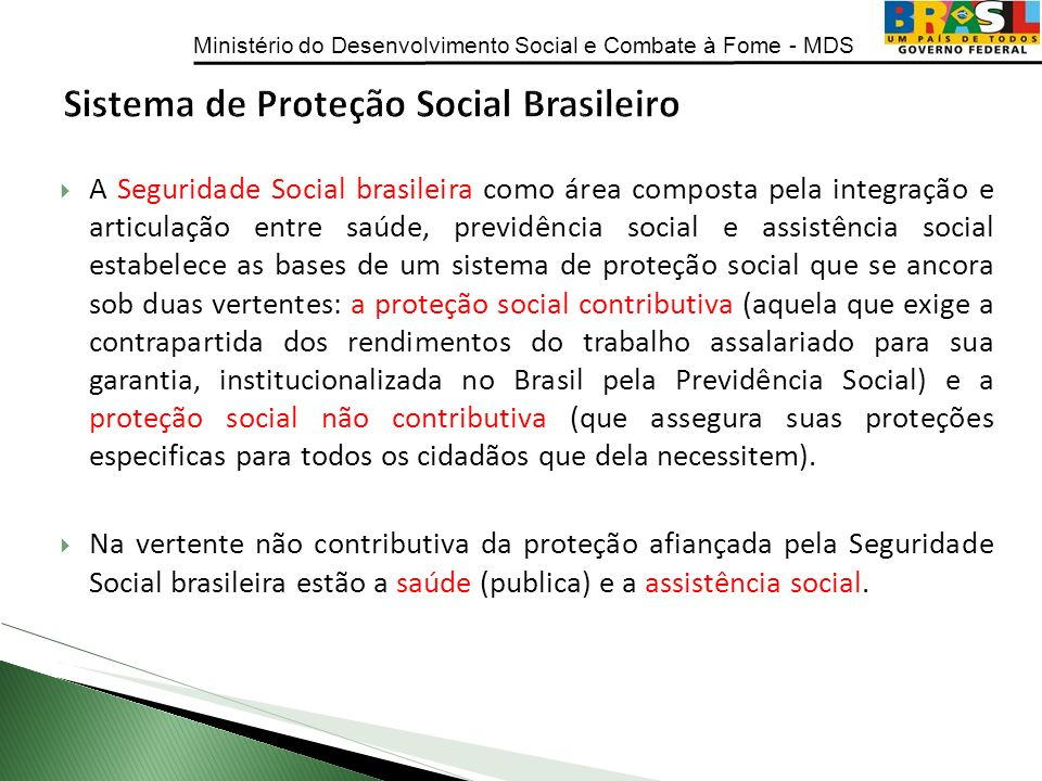 Ministério do Desenvolvimento Social e Combate à Fome - MDS A Seguridade Social brasileira como área composta pela integração e articulação entre saúd