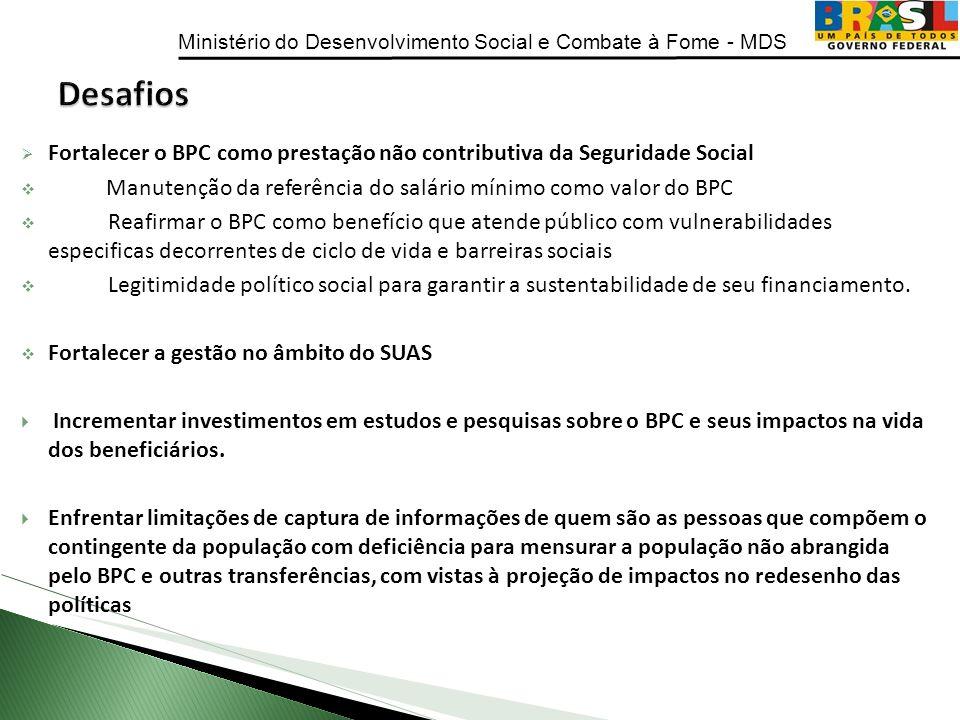 Ministério do Desenvolvimento Social e Combate à Fome - MDS Fortalecer o BPC como prestação não contributiva da Seguridade Social Manutenção da referê