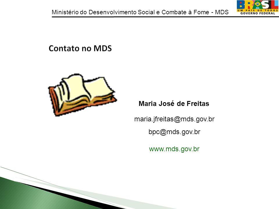 Ministério do Desenvolvimento Social e Combate à Fome - MDS Maria José de Freitas maria.jfreitas@mds.gov.br bpc@mds.gov.br www.mds.gov.br