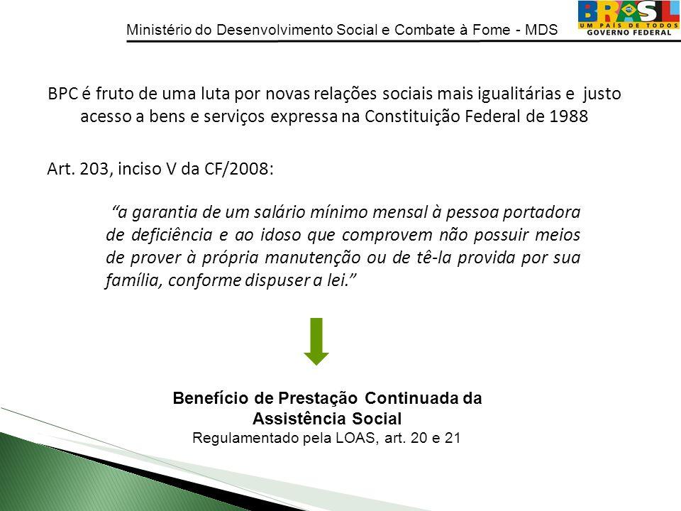 Ministério do Desenvolvimento Social e Combate à Fome - MDS Art. 203, inciso V da CF/2008: a garantia de um salário mínimo mensal à pessoa portadora d