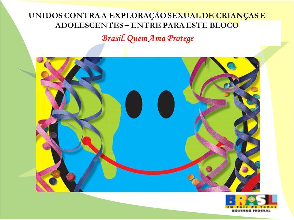 UNIDOS CONTRA A EXPLORAÇÃO SEXUAL DE CRIANÇAS E ADOLESCENTES – ENTRE PARA ESTE BLOCO Brasil. Quem Ama Protege