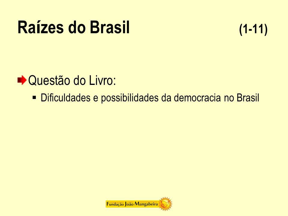 Ra í zes do Brasil (1-11) Questão do Livro: Dificuldades e possibilidades da democracia no Brasil