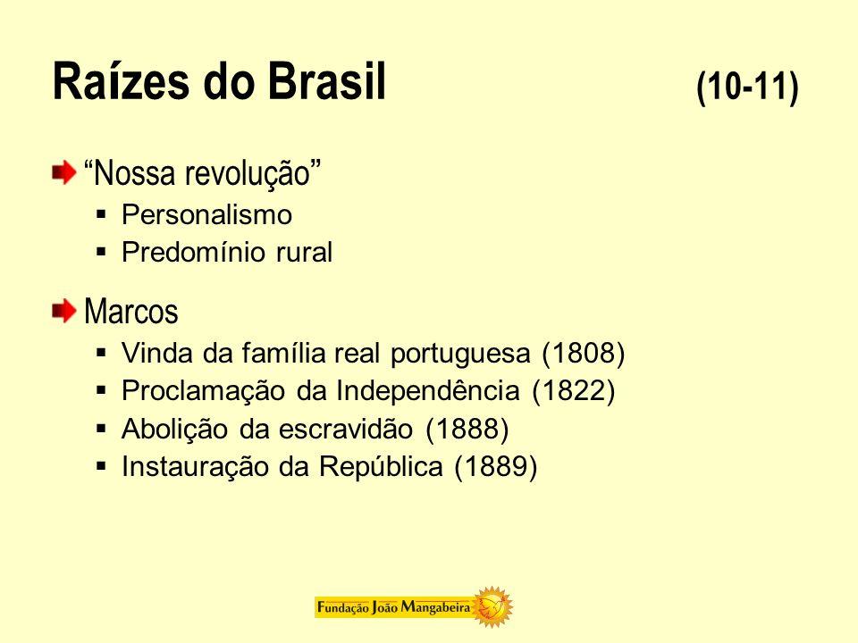 Ra í zes do Brasil (10-11) Nossa revolução Personalismo Predomínio rural Marcos Vinda da família real portuguesa (1808) Proclamação da Independência (