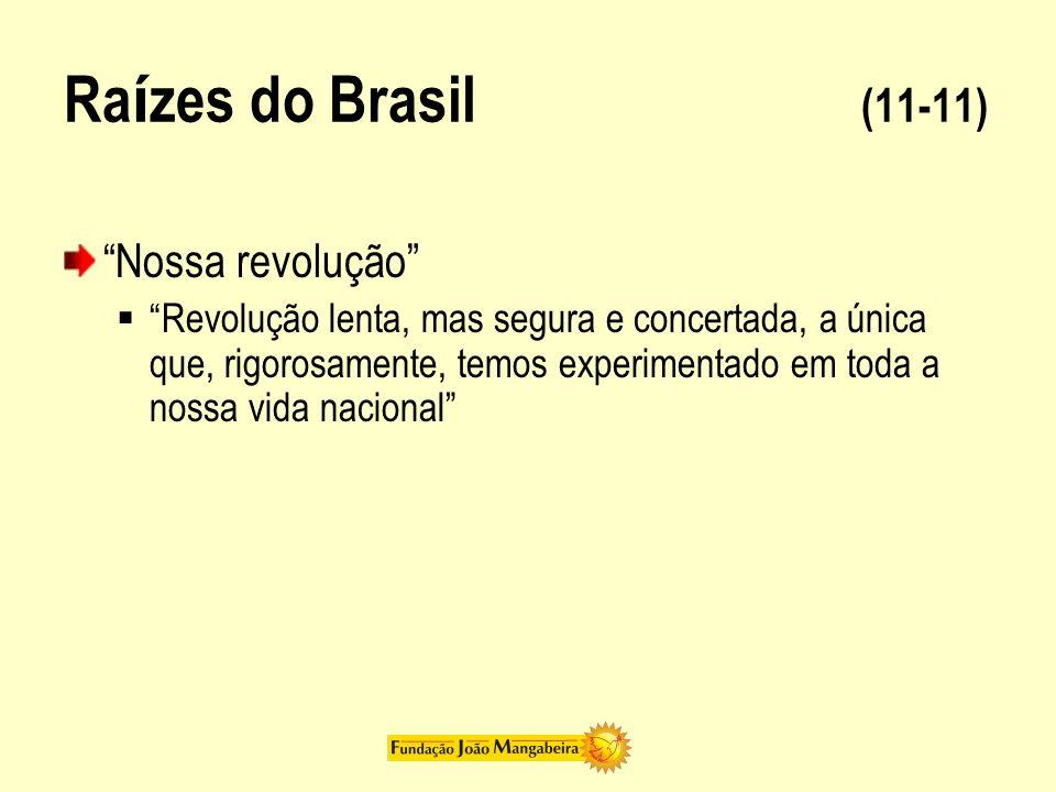 Ra í zes do Brasil (11-11) Nossa revolução Revolução lenta, mas segura e concertada, a única que, rigorosamente, temos experimentado em toda a nossa v