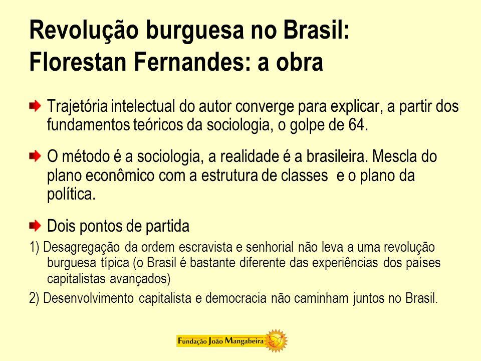 Revolução burguesa no Brasil: Florestan Fernandes: a obra Trajetória intelectual do autor converge para explicar, a partir dos fundamentos teóricos da