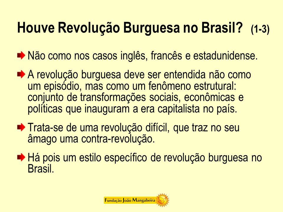 Houve Revolução Burguesa no Brasil? (1-3) Não como nos casos inglês, francês e estadunidense. A revolução burguesa deve ser entendida não como um epis