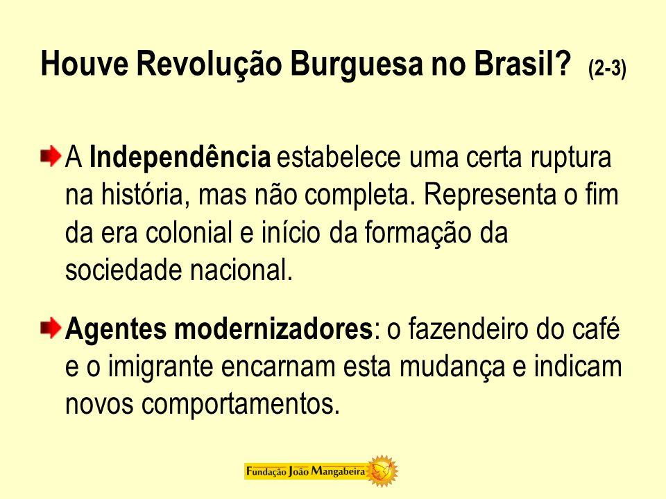 Houve Revolução Burguesa no Brasil? (2-3) A Independência estabelece uma certa ruptura na história, mas não completa. Representa o fim da era colonial