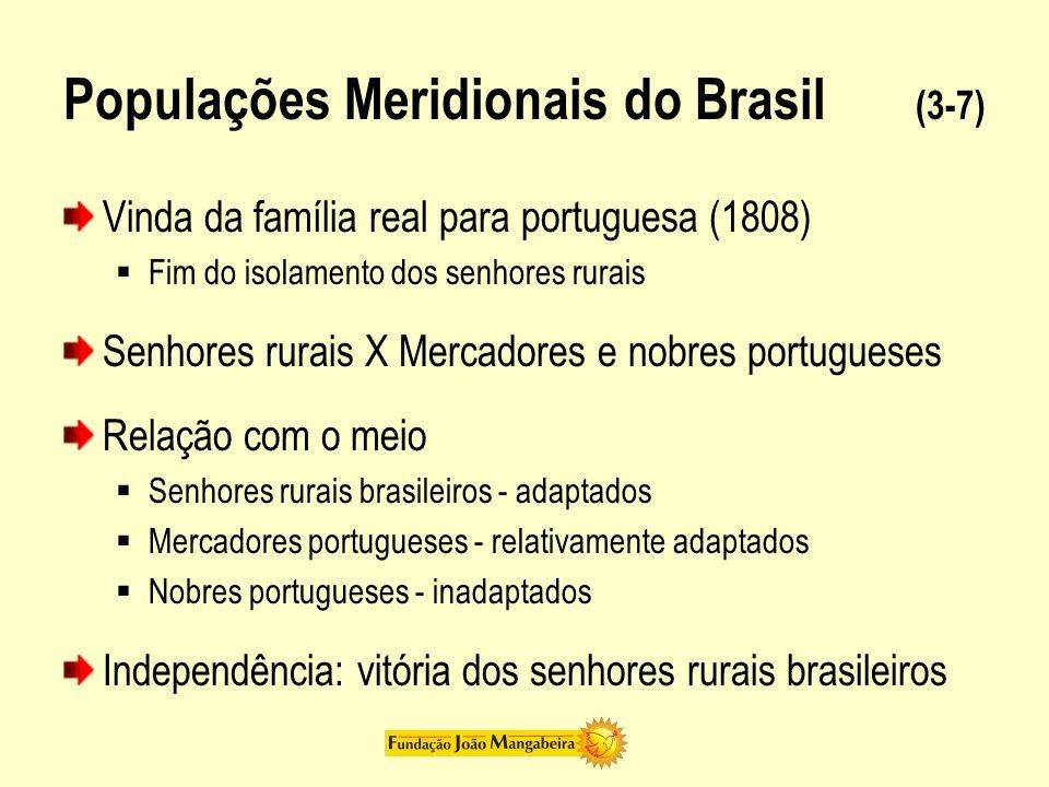 Populações Meridionais do Brasil (3-7) Vinda da família real para portuguesa (1808) Fim do isolamento dos senhores rurais Senhores rurais X Mercadores