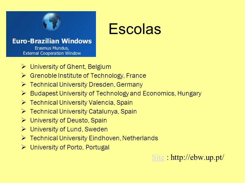 Escolas University of Ghent, Belgium Grenoble Institute of Technology, France Technical University Dresden, Germany Budapest University of Technology