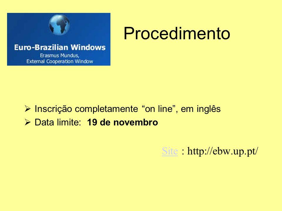 Procedimento Inscrição completamente on line, em inglês Data limite: 19 de novembro SiteSite : http://ebw.up.pt/