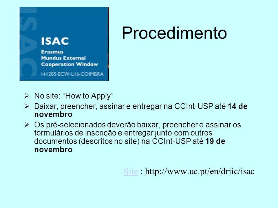 Procedimento No site: How to Apply Baixar, preencher, assinar e entregar na CCInt-USP até 14 de novembro Os pré-selecionados deverão baixar, preencher