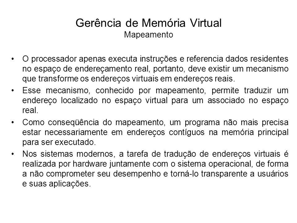 Gerência de Memória Virtual Mapeamento O dispositivo de hardware responsável por esta tradução é conhecido como unidade de gerência de memória (Memory Management Unit - MMU), sendo acionado sempre que se faz referência a um endereço virtual.