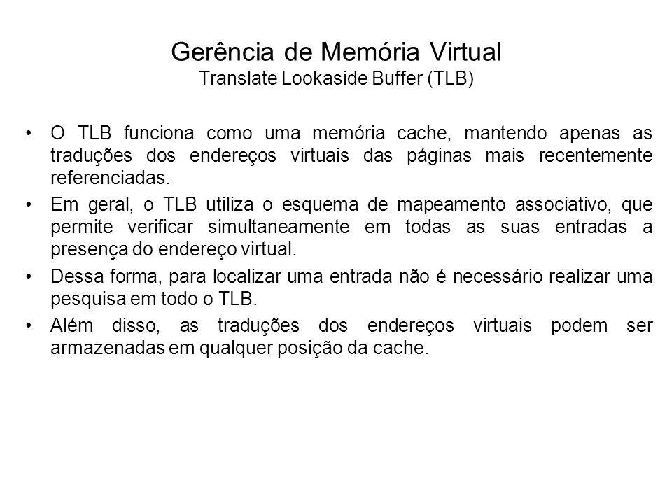 O TLB funciona como uma memória cache, mantendo apenas as traduções dos endereços virtuais das páginas mais recentemente referenciadas. Em geral, o TL