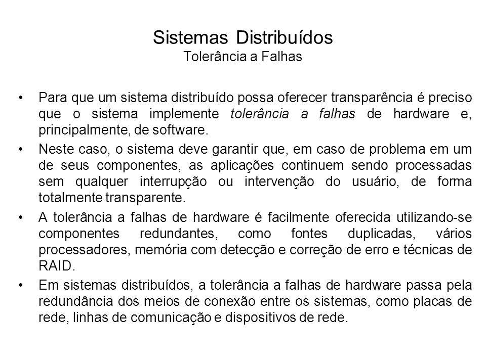 Sistemas Distribuídos Tolerância a Falhas A tolerância a falhas de software é bem mais complexa de implementar.