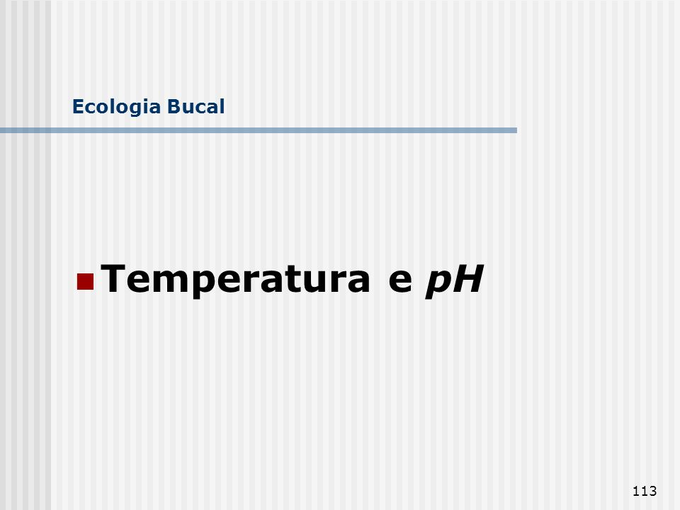 113 Ecologia Bucal Temperatura e pH