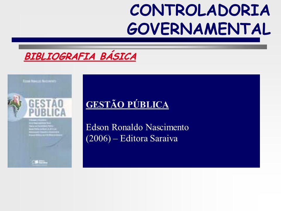 10 BIBLIOGRAFIA BÁSICA CONTROLADORIA GOVERNAMENTAL INTRODUÇÃO À GESTÃO PÚBLICA Clézio Saldanha dos Santos (2006) – Editora Saraiva