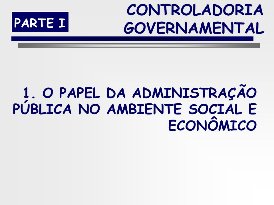 14 CONTROLADORIA GOVERNAMENTAL Programa da Disciplina: PARTE I.O Papel da Administração Pública no ambiente social e econômico. II.Visão Sistema de um