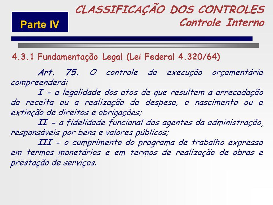 233 TÍTULO VIII Do Controle da Execução Orçamentária CAPÍTULO I Disposições Gerais 5 4.3.1 Fundamentação Legal (Lei Federal 4.320/64) CLASSIFICAÇÃO DO