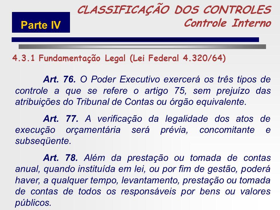 240 CAPÍTULO II Do Controle Interno 5 4.3.1 Fundamentação Legal (Lei Federal 4.320/64) CLASSIFICAÇÃO DOS CONTROLES Controle Interno Parte IV