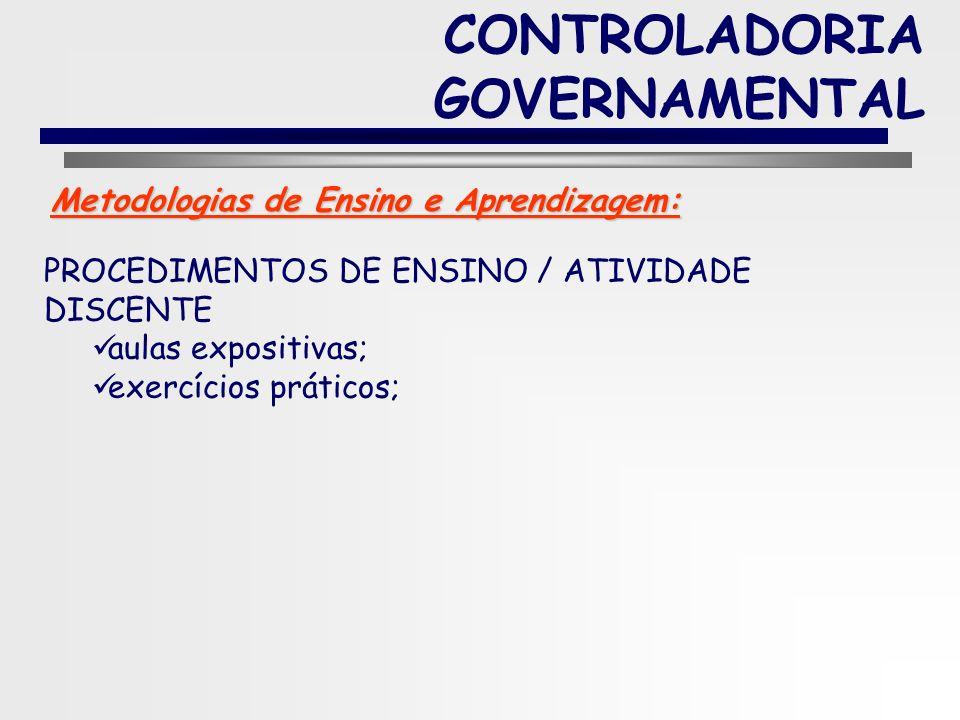 4 CONTROLADORIA GOVERNAMENTAL Dar ao discente os conhecimentos básicos e os fundamentos da CONTROLADORIA GOVERNAMENTAL, assim como os procedimentos de