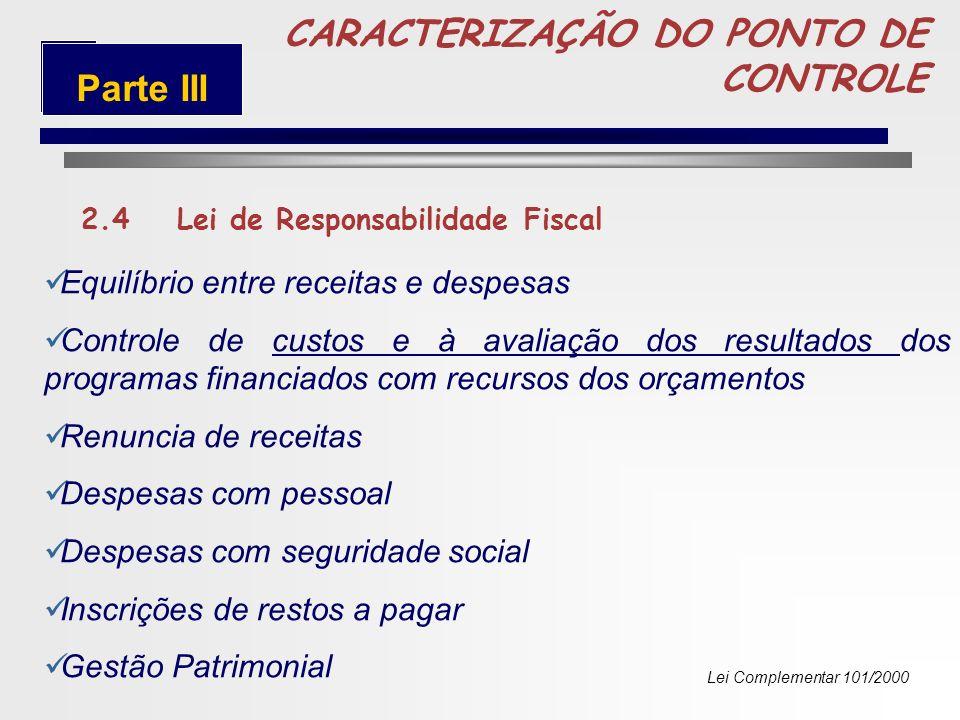 74 CARACTERIZAÇÃO DO PONTO DE CONTROLE 2.3Lei Federal 4.320/64 O controle da Execução orçamentária compreenderá: A legalidade os atos de que resultem