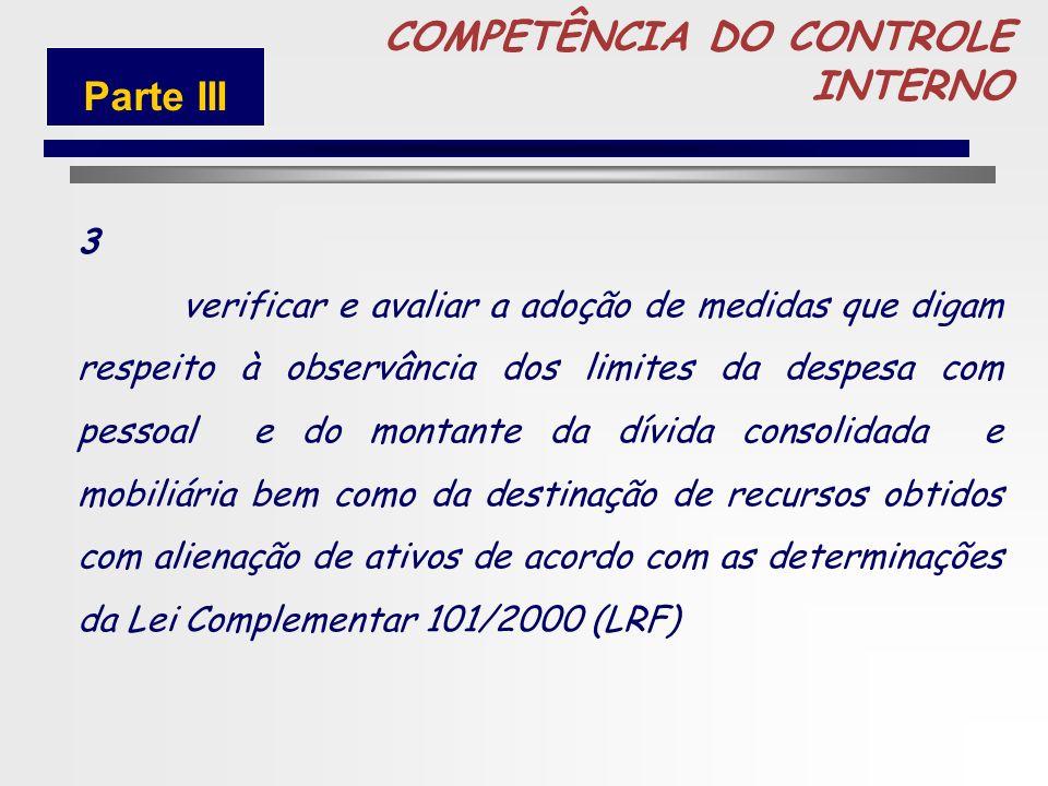 78 COMPETÊNCIA DO CONTROLE INTERNO 2 Controlar as operações de créditos, avais, garantias, direitos e haveres. Parte III