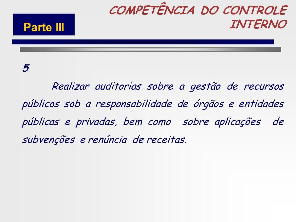 80 COMPETÊNCIA DO CONTROLE INTERNO 4 Avaliar o cumprimento das metas estabelecidas no Plano Plurianual e na Lei de Diretrizes Orçamentária, bem como a