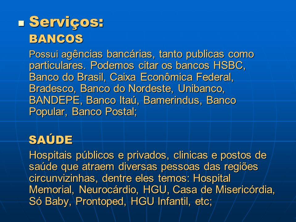 Serviços: Serviços:BANCOS Possui a gências bancárias, tanto publicas como particulares. Podemos citar os bancos HSBC, Banco do Brasil, Caixa Econômica
