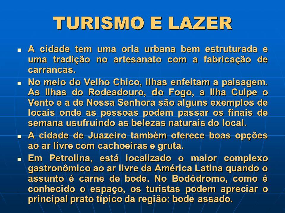 TURISMO E LAZER A cidade tem uma orla urbana bem estruturada e uma tradição no artesanato com a fabricação de carrancas. A cidade tem uma orla urbana