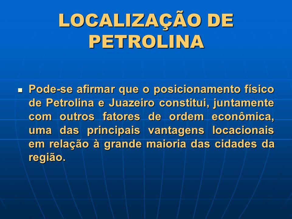 Pode-se afirmar que o posicionamento físico de Petrolina e Juazeiro constitui, juntamente com outros fatores de ordem econômica, uma das principais va