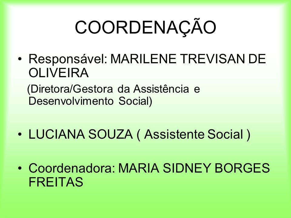 COORDENAÇÃO Responsável: MARILENE TREVISAN DE OLIVEIRA (Diretora/Gestora da Assistência e Desenvolvimento Social) LUCIANA SOUZA ( Assistente Social )