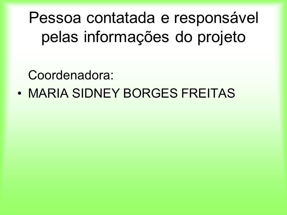 Pessoa contatada e responsável pelas informações do projeto Coordenadora: MARIA SIDNEY BORGES FREITAS