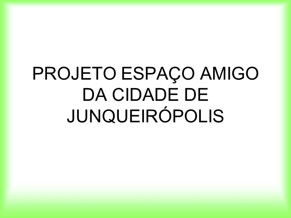 PROJETO ESPAÇO AMIGO DA CIDADE DE JUNQUEIRÓPOLIS