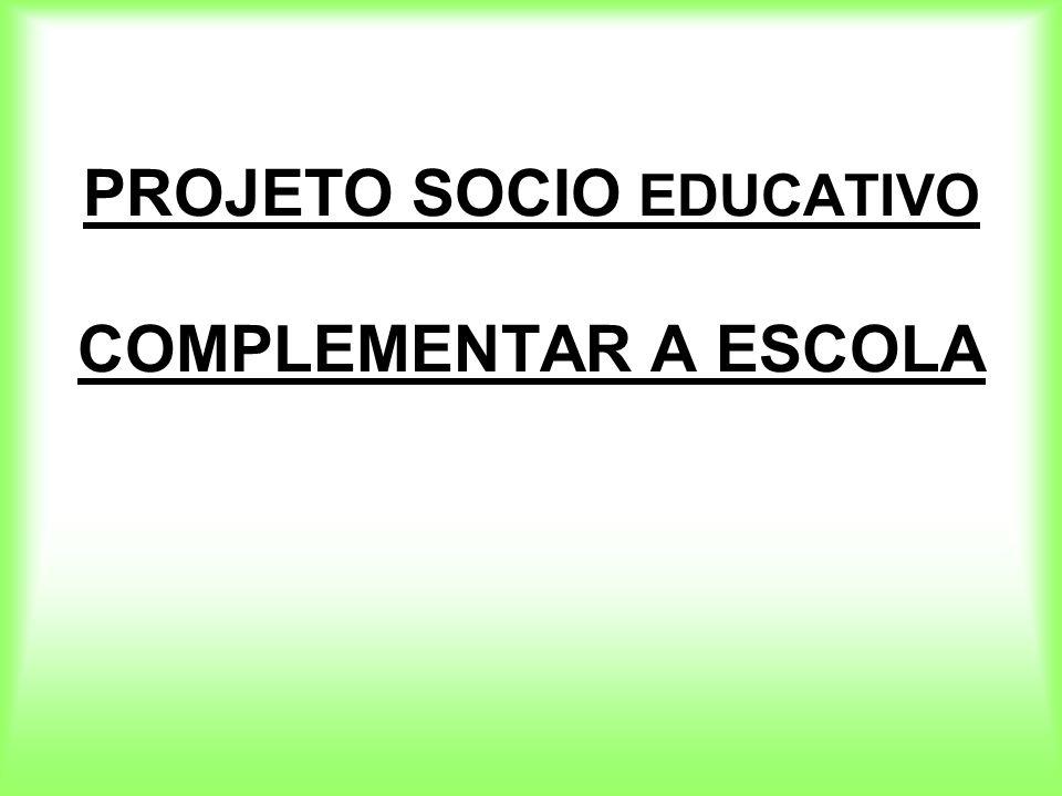 PROJETO SOCIO EDUCATIVO COMPLEMENTAR A ESCOLA
