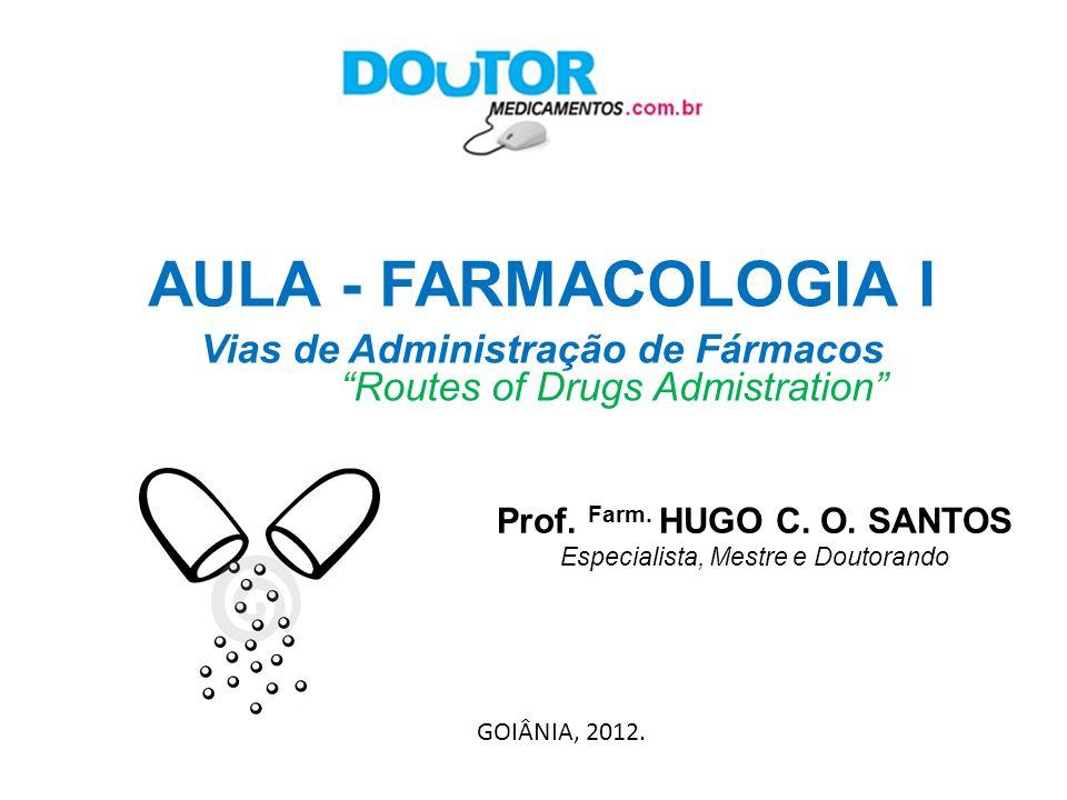 Vias de administração - Fármacos Via Oral (V.O) – Sublingual (S.L.) - Enteral Via Retal (V.R.) - Enteral VIA Parenteral Direta Intravenosa (I.V.