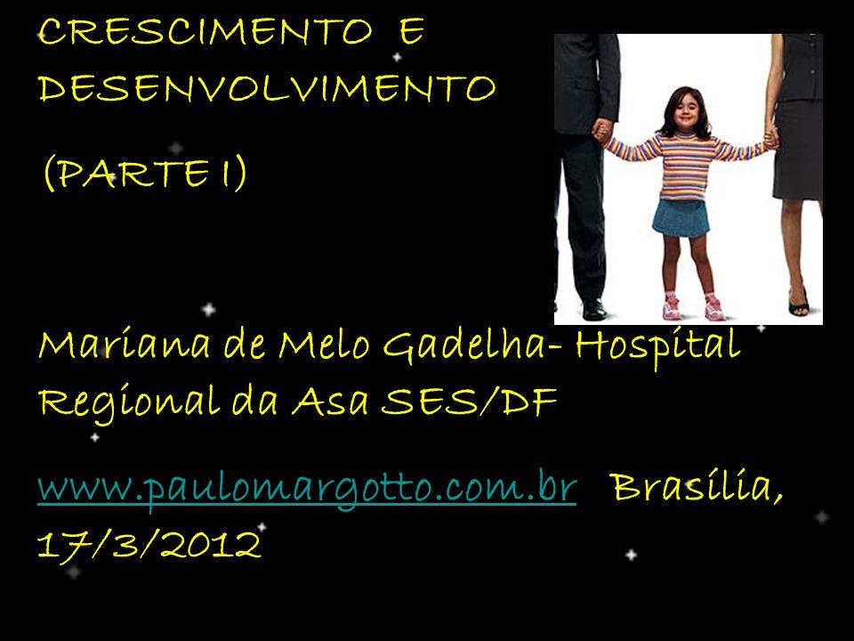 CRESCIMENTO E DESENVOLVIMENTO (PARTE I) Mariana de Melo Gadelha- Hospital Regional da Asa SES/DF www.paulomargotto.com.brwww.paulomargotto.com.br Bras