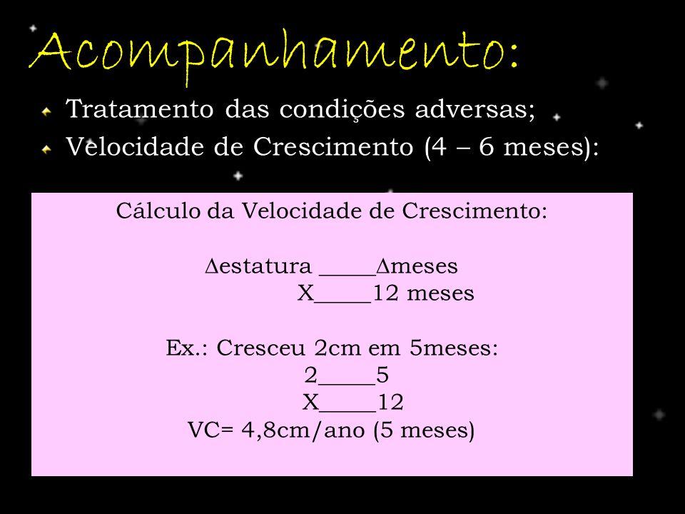 Acompanhamento: Tratamento das condições adversas; Velocidade de Crescimento (4 – 6 meses): Cálculo da Velocidade de Crescimento: estatura _____ meses