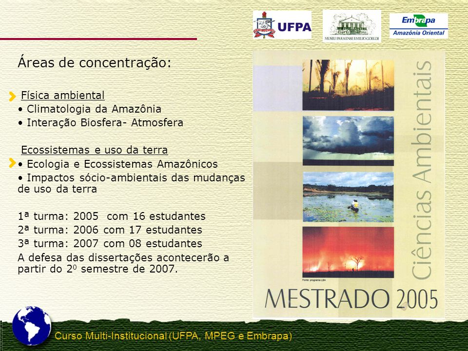 Áreas de concentração: Física ambiental Climatologia da Amazônia Interação Biosfera- Atmosfera Ecossistemas e uso da terra Ecologia e Ecossistemas Ama