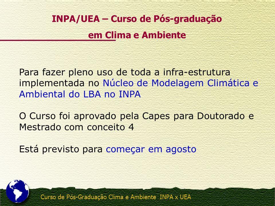 Curso de Pós-Graduação Clima e Ambiente INPA x UEA Para fazer pleno uso de toda a infra-estrutura implementada no Núcleo de Modelagem Climática e Ambi