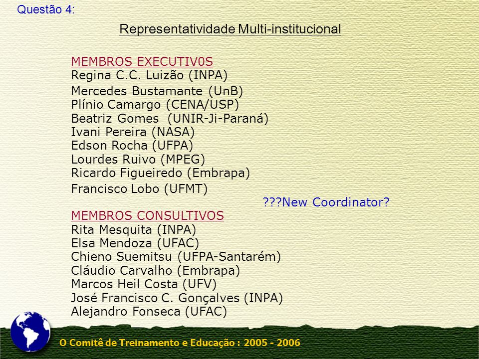 O Comitê de Treinamento e Educação : 2005 - 2006 Representatividade Multi-institucional MEMBROS EXECUTIV0S Regina C.C. Luizão (INPA) Mercedes Bustaman