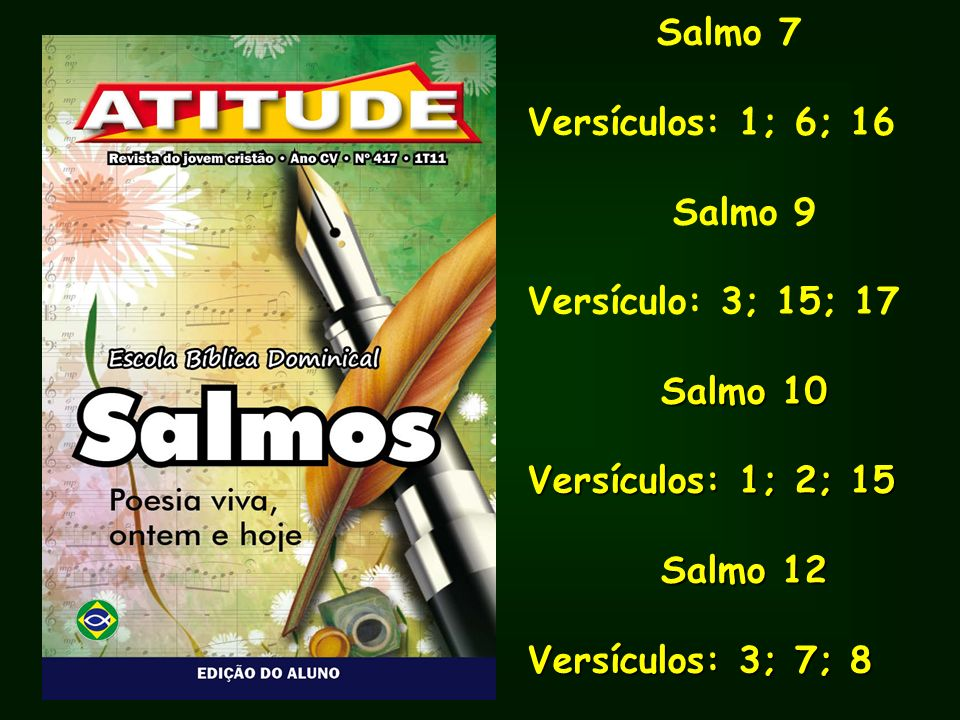 Salmo 7 Versículos: 1; 6; 16 Salmo 9 Versículo: 3; 15; 17 Salmo 10 Versículos: 1; 2; 15 Salmo 12 Versículos: 3; 7; 8