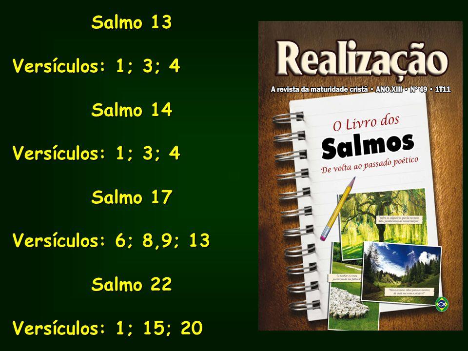 Salmo 13 Versículos: 1; 3; 4 Salmo 14 Versículos: 1; 3; 4 Salmo 17 Versículos: 6; 8,9; 13 Salmo 22 Versículos: 1; 15; 20