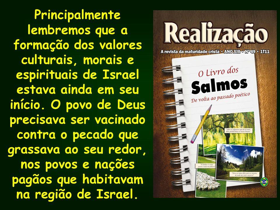 Principalmente lembremos que a formação dos valores culturais, morais e espirituais de Israel estava ainda em seu início. O povo de Deus precisava ser